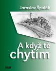 obálka knihy Jaroslav Balvín - A když tě chytím