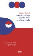 obálka knihy Rupnik, Jacques - Střední Evropa je jako pták s očima vzadu
